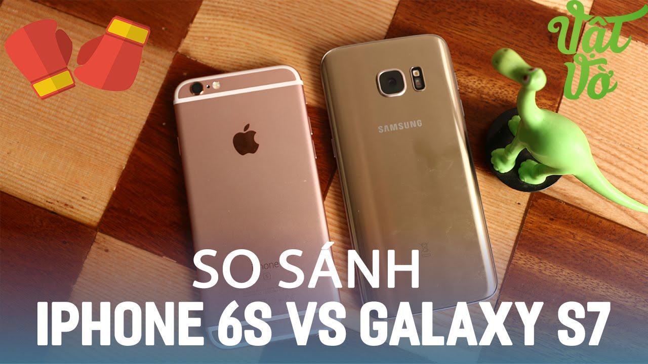 Vật Vờ| So sánh chi tiết Samsung Galaxy S7 và iPhone 6s