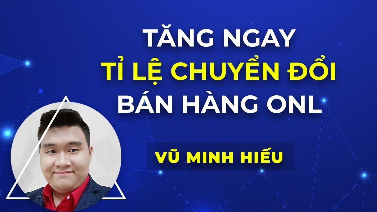 Cách bán hàng online hiệu quả: tăng tỉ lệ chuyển đổi khi kinh doanh trên facebook   Vũ Minh Hiếu