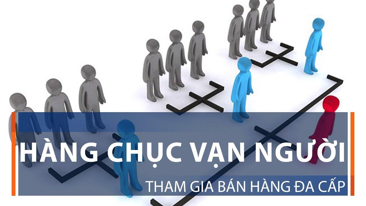 Hàng chục vạn người tham gia bán hàng đa cấp | VTC1