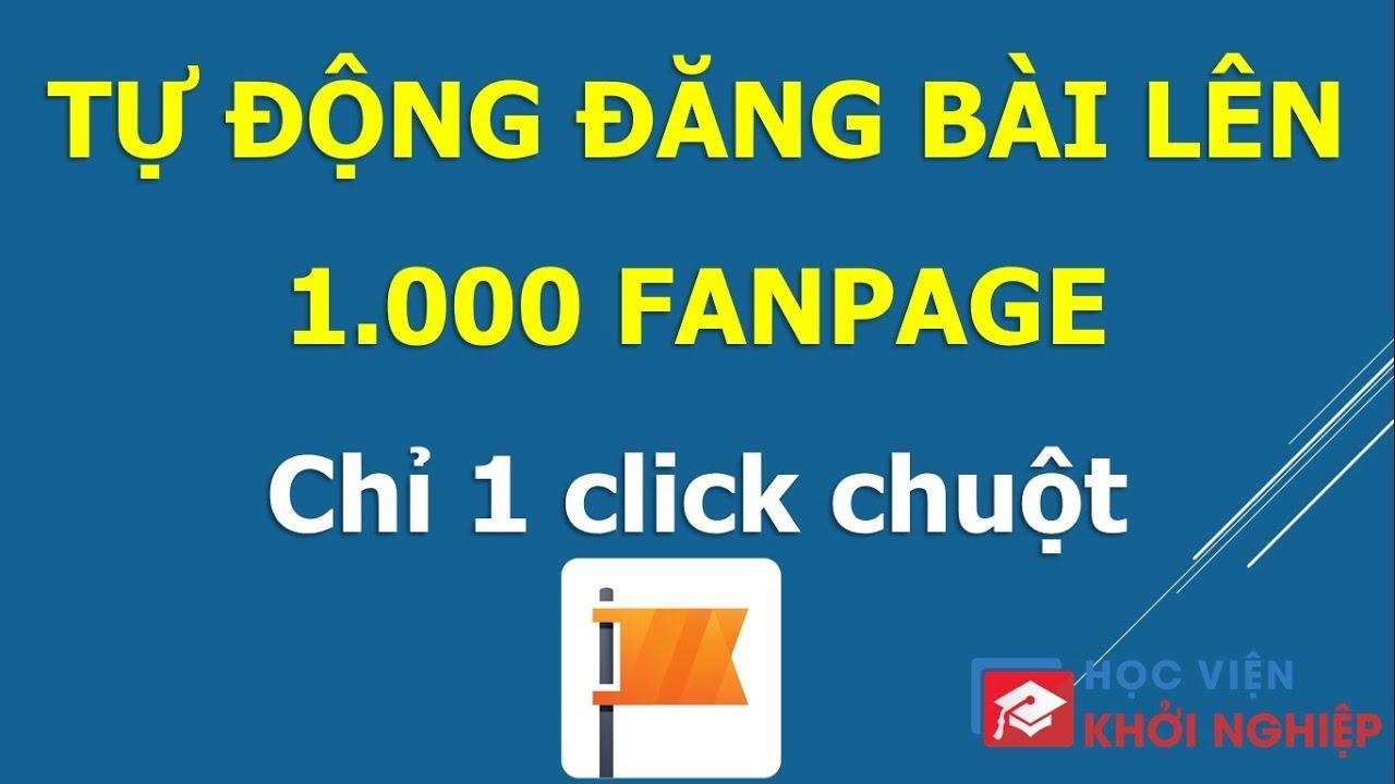 """[Cách Đăng Bài Trên 1000 Fanpage Facebook] """"Chỉ 1 Click Chuột"""" (2018) Cho Nhiều Người"""