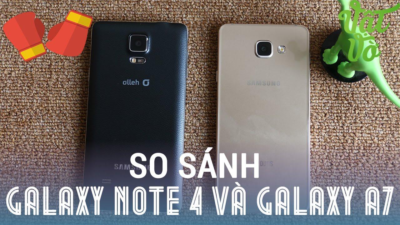 Vật Vờ  So sánh chi tiết Samsung Galaxy A7 2016 và Galaxy Note 4