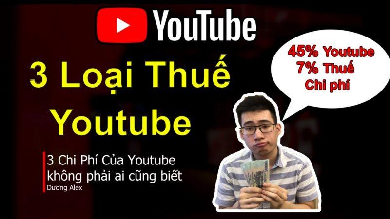 3 Loại Thuế Chi Phí Người Làm Youtube Việt Nam Cần Biết (2019)