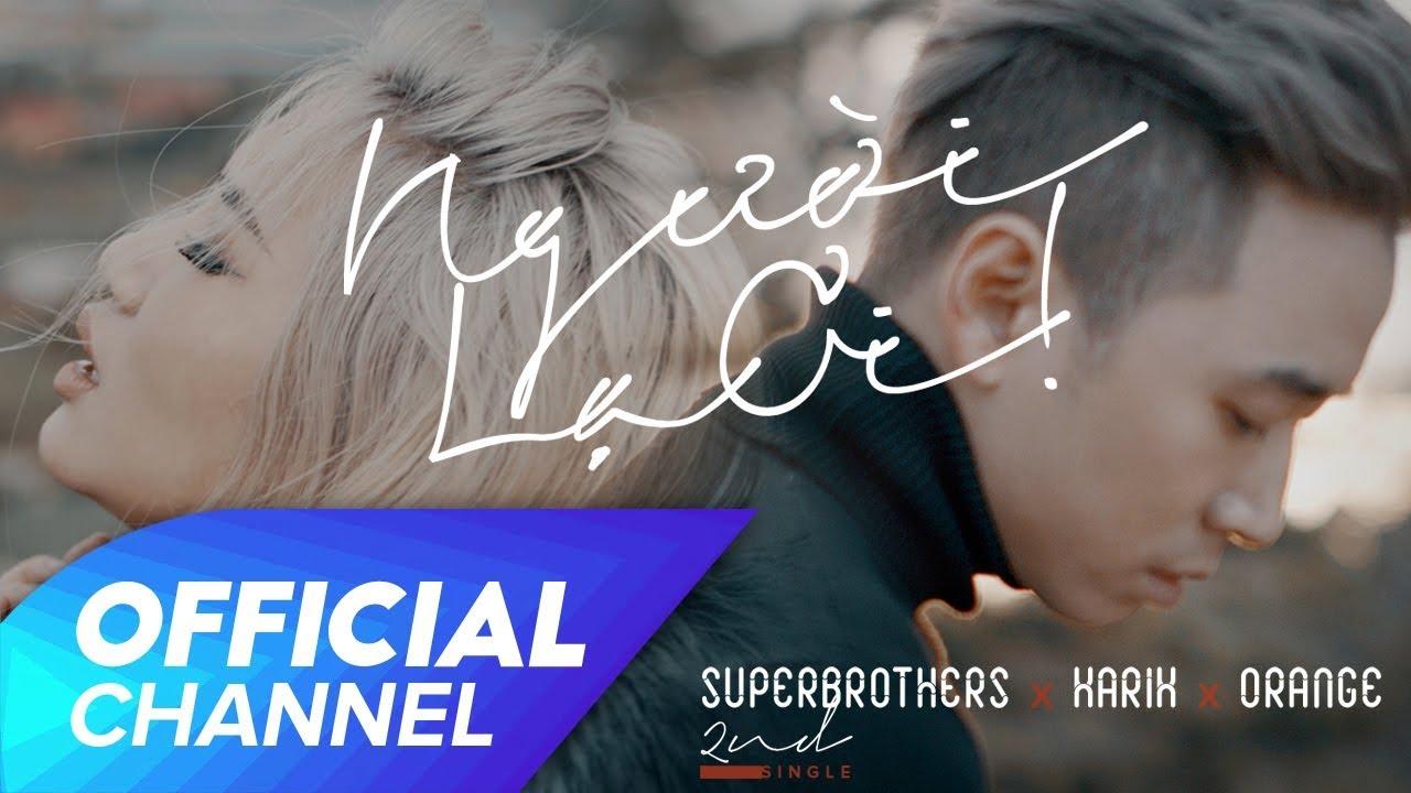 Người Lạ Ơi ! Official MV | Superbrothers x Karik x Orange