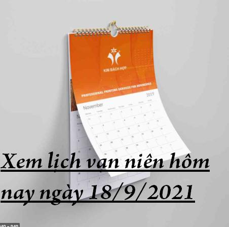 Xem lịch vạn niên hôm nay ngày 18/9/2021